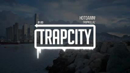 Tropkillaz - Hotdamn