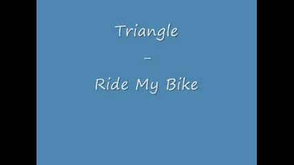 Triangle - Ride My Bike