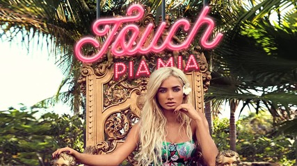 New!!! Pia Mia - Touch (audio)
