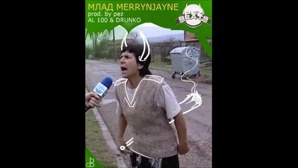 Al 100 & Drunko - Млад Merrynjayne 2013 (prod. by Pez)