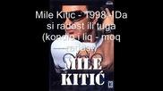 Mile Kitic Da si radost ili tuga(kondio i liq - moq radost)(visoko kachestvo)