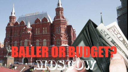 Baller or Budget? The high and low end of Moscow