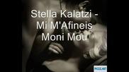 Stella Kalatzi - Mi Mafineis Moni Mou (prevod)