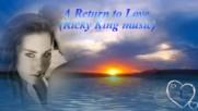 Завръщане при любовта! ... ( Ricky King music) ...