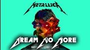 Бг Превод : Metallica - Dream No More (2016) 05 - album : Hardwired… To Self-destruct [ hd ] Lyrics