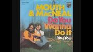 Mouth & Macneal - Do You Wanna Do It