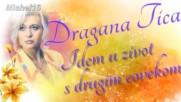 Dragana Tica _ Idem u zivot s drugim covekom