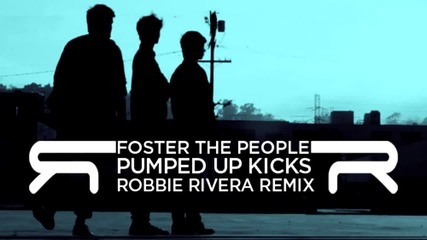 Foster The People - Pumped Up Kicks (robbie rivera remix)