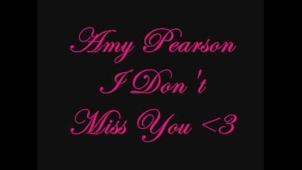 Amy Pearson - I Dont Miss You