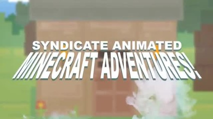The Minecraft Project Animated Adventures! #1 'its A New Day In Minecraft'