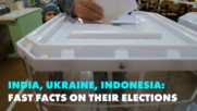The latest on elections in India, Indonesia and the Ukraine