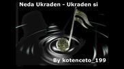 Neda Ukraden - Ukraden si