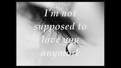 Im Not Suppose To Love You Anymore