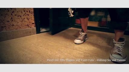 Високо Качество ! Pavell ft. Billy Hlapeto ft. Venci Venc - Dubstep,sex,tattoos