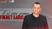 Премиера!!! Fikret Saric - 2017 - Ti si ono pravo (hq) (bg sub)