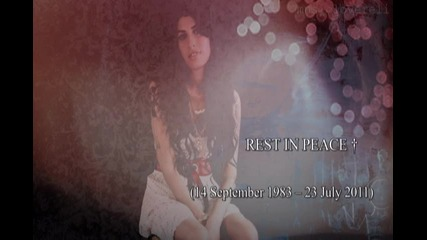 † R.i.p. Amy Winehouse (14 September 1983 – 23 July 2011) †