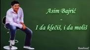 Asim Bajric - I da klecis, i da molis - Prevod