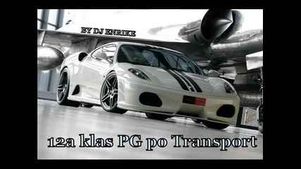 Pz Za Celiqt 12a Klas - Pg po Transport [by Dj Enrike]