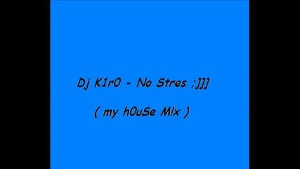 Dj K1r0 - No Stress ( My H0use M!x )