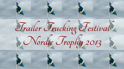 Nordic Trophy 2013 arrival of the trucks intocht Trailer Trucking Festival V8 truck meet ankomsten