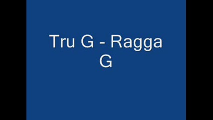 Tru G - Ragga G.wmv