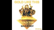 *2014* Gold Top ft. Soulja Boy - Gold like this