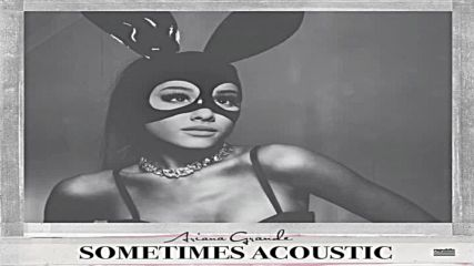 Ariana Grande - Sometimes - ( Official Acoustic Version )