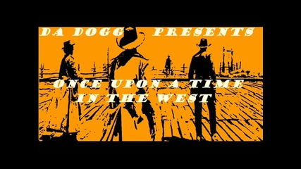 Da Dogg - Once upon a time in the west