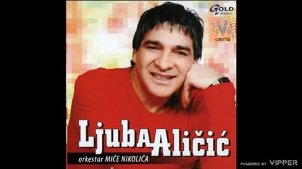 Ljuba Alicic - Miraz - (Audio 2006)