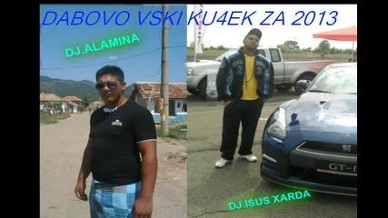 Dabovo Vski Ku4ek Za 2013 Ot Dj.alamina I Dj.isus Xarda