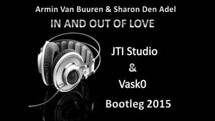 Armin Van Buuren - In and Out Of Love (JTI Studio Bootleg Remix)
