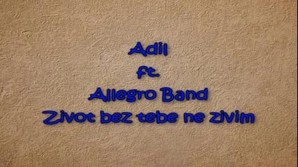 Превод Adil ft. Allegro Band - Zivot bez tebe ne zivim