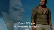 Davut Guloglu Bu Mezarda Sevgilim Var Karadeniz Summer Hit 2018 Hd