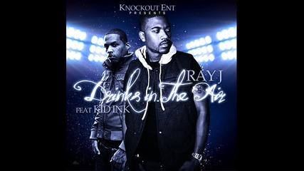 Яка песен - Ray J ft Kid Ink - Drinks In The Air