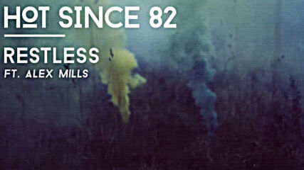 Hot Since 82 - Restless (knee Deep In Sound).mp4