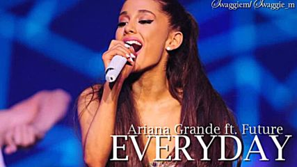 9. Ariana Grande ft. Future - Everyday (ауди) + Текст и Превод