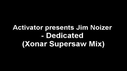 Activator presents Jim Noizer - Dedicated (xonar Supersaw Mix)