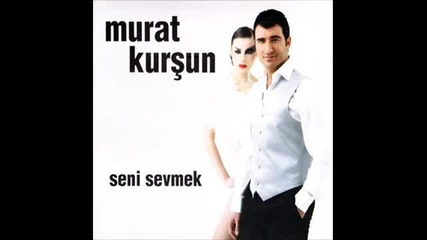 Murat Kursun 2011 - Seni Sevmek Ibadet