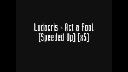 Ludacris - Act A Fool Speeded Up