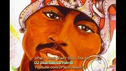 2pac - Bush Can t Stop The Hit aka Iraq War Diss (new 2010 Dj Skandalous)
