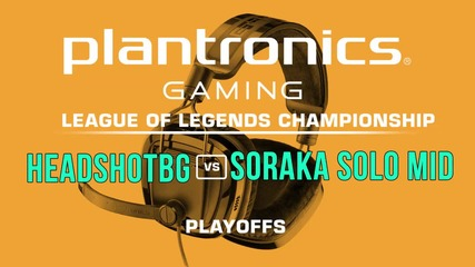 Soraka Solo Mid vs HEADSHOTBG - Plantronics LoL Championship Playoffs