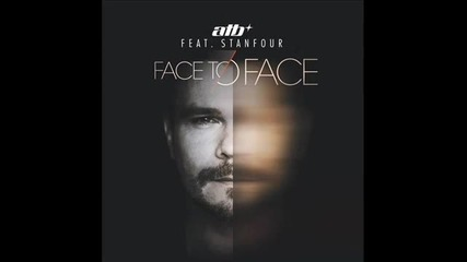 A T B feat. Stanfour - Face to Face
