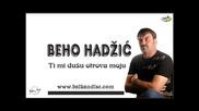 Beho Hadzic - Ti Mi Dusu Otrova Moju