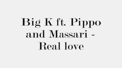 Big K ft. Pippo and Massari - Real love (бг версия)