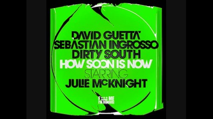 David Guetta, Sebastian Ingrosso, Dirty South and Julie Mcknight ~ How Soon is Now [ Radio Edit ]