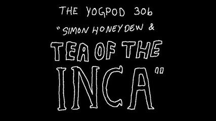 Yogpod Animations - 14 - Tea of the Inca