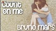 • Прекрасна • Bruno Mars - Count On Me + Превод