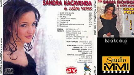 Sandra Kacavenda i Juzni Vetar - Isti si k'o drugi (hq) (bg sub)