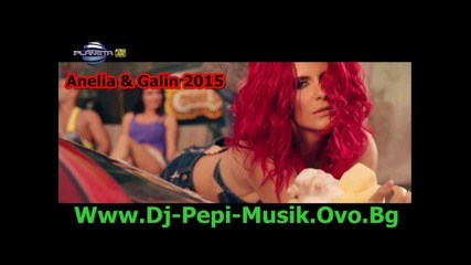 Anelia & Galin - Az Sam Dqvola 2015 Dj-pepi Records