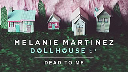 Melanie Martinez - Dead To Me(official Audio)